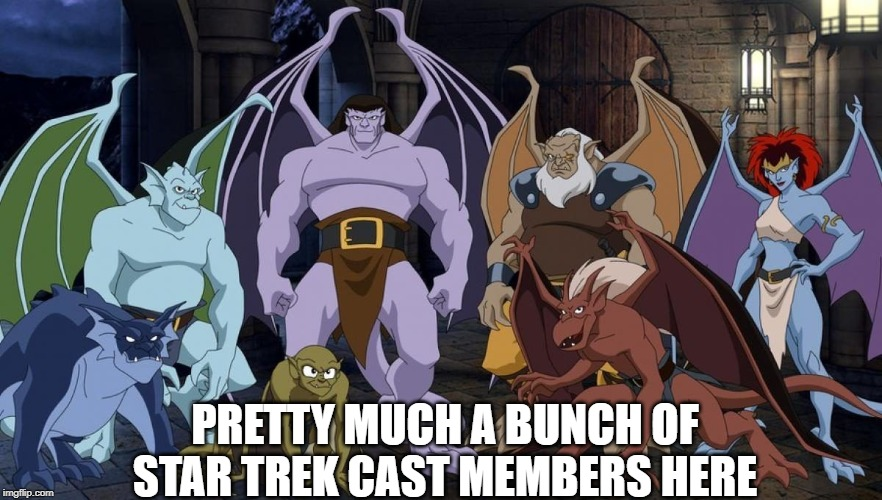 Gargoyles |  PRETTY MUCH A BUNCH OF STAR TREK CAST MEMBERS HERE | image tagged in cartoons | made w/ Imgflip meme maker