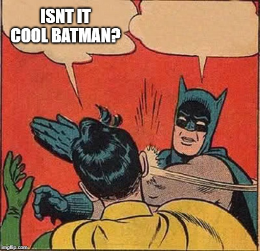 Batman Slapping Robin Meme | ISNT IT COOL BATMAN? | image tagged in memes,batman slapping robin | made w/ Imgflip meme maker