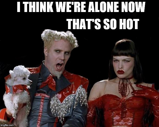 Mugatu So Hot Right Now | I THINK WE'RE ALONE NOW THAT'S SO HOT | image tagged in memes,mugatu so hot right now | made w/ Imgflip meme maker