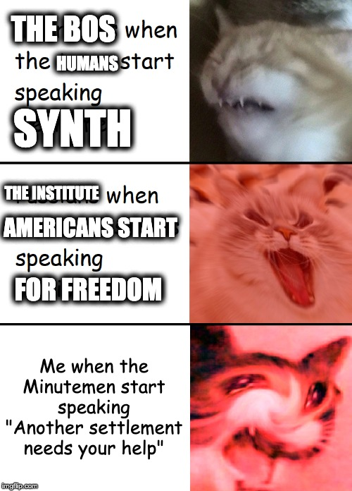 "Mankind, Memeified | THE BOS THE INSTITUTE Me when the Minutemen start speaking ""Another settlement needs your help"" HUMANS SYNTH AMERICANS START FOR FREEDOM 