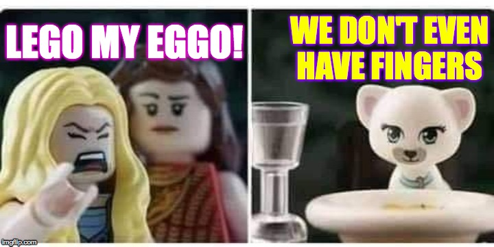Template courtesy of RYKAHNE  ( : | LEGO MY EGGO! WE DON'T EVEN HAVE FINGERS | image tagged in memes,lego woman yelling at cat,rykahhhhhne | made w/ Imgflip meme maker