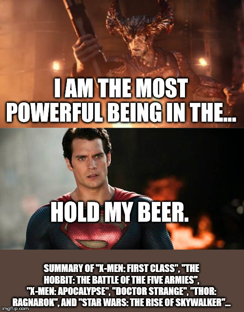 "Superman Meme |  I AM THE MOST POWERFUL BEING IN THE... HOLD MY BEER. SUMMARY OF ""X-MEN: FIRST CLASS"", ""THE HOBBIT: THE BATTLE OF THE FIVE ARMIES"", ""X-MEN: APOCALYPSE"", ""DOCTOR STRANGE"", ""THOR: RAGNAROK"", AND ""STAR WARS: THE RISE OF SKYWALKER""... 