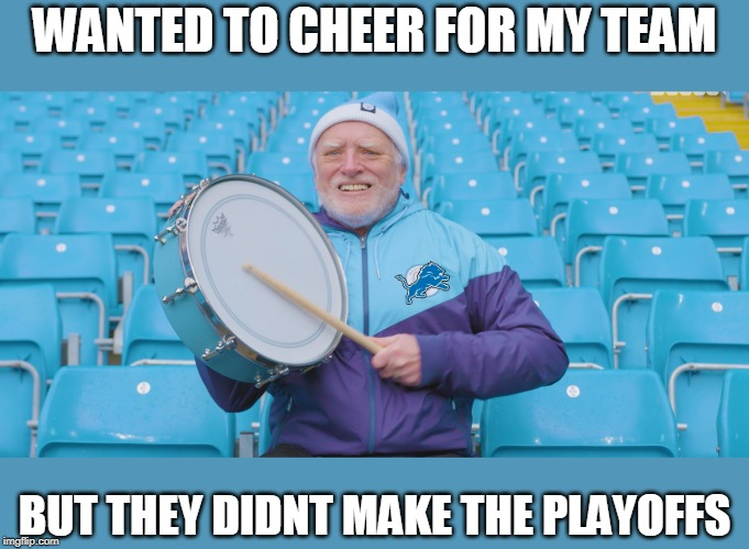 WANTED TO CHEER FOR MY TEAM; BUT THEY DIDNT MAKE THE PLAYOFFS | image tagged in hide the pain harold,nfl,detroit lions | made w/ Imgflip meme maker