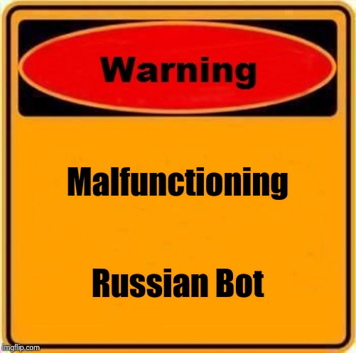 Warning Sign Meme | Malfunctioning Russian Bot | image tagged in memes,warning sign | made w/ Imgflip meme maker
