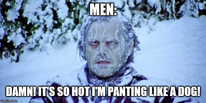The Shining winter | MEN: DAMN! IT'S SO HOT I'M PANTING LIKE A DOG! | image tagged in the shining winter | made w/ Imgflip meme maker