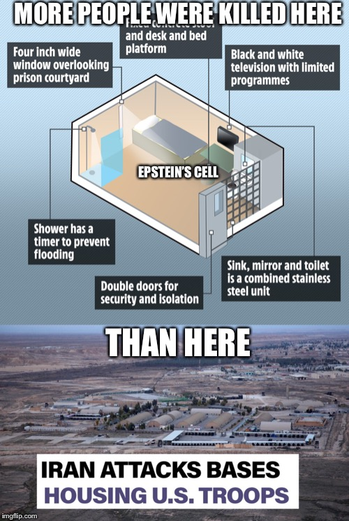 MORE PEOPLE WERE KILLED HERE EPSTEIN'S CELL THAN HERE | image tagged in jeffrey epstein,iran | made w/ Imgflip meme maker