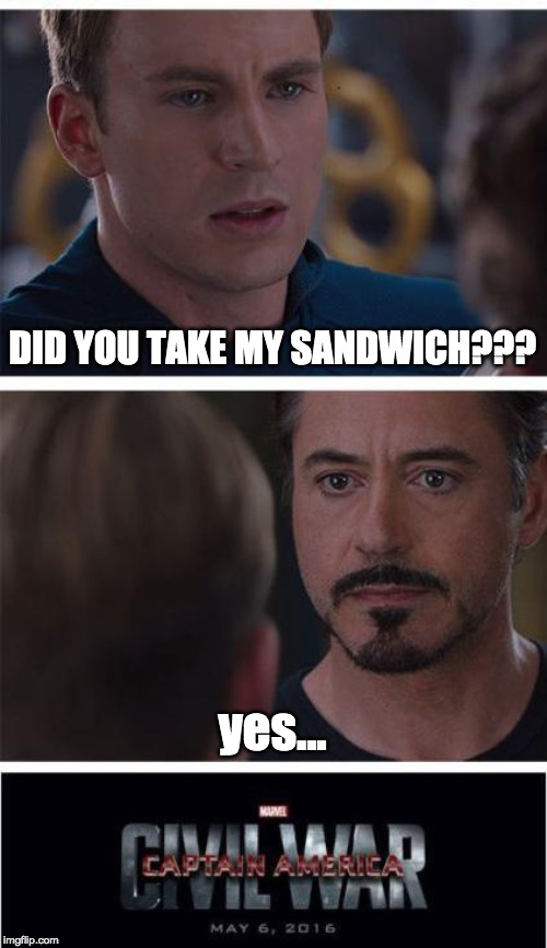 Marvel Civil War 1 | DID YOU TAKE MY SANDWICH??? yes... | image tagged in memes,marvel civil war 1 | made w/ Imgflip meme maker