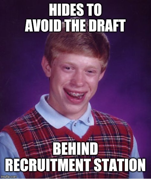 Bad Luck Brian Meme | HIDES TO AVOID THE DRAFT BEHIND RECRUITMENT STATION | image tagged in memes,bad luck brian | made w/ Imgflip meme maker