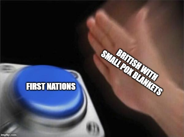Blank Nut Button Meme | BRITISH WITH SMALL POX BLANKETS FIRST NATIONS | image tagged in memes,blank nut button | made w/ Imgflip meme maker