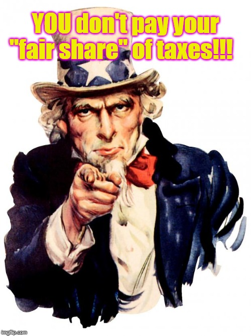"Uncle Sam |  YOU don't pay your ""fair share"" of taxes!!! 