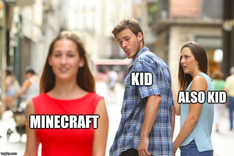 Distracted Boyfriend |  KID; ALSO KID; MINECRAFT | image tagged in memes,distracted boyfriend | made w/ Imgflip meme maker