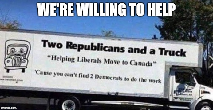 two republicans and a truck. We're willing to help |  WE'RE WILLING TO HELP | image tagged in dems,gop,truck,moving day | made w/ Imgflip meme maker