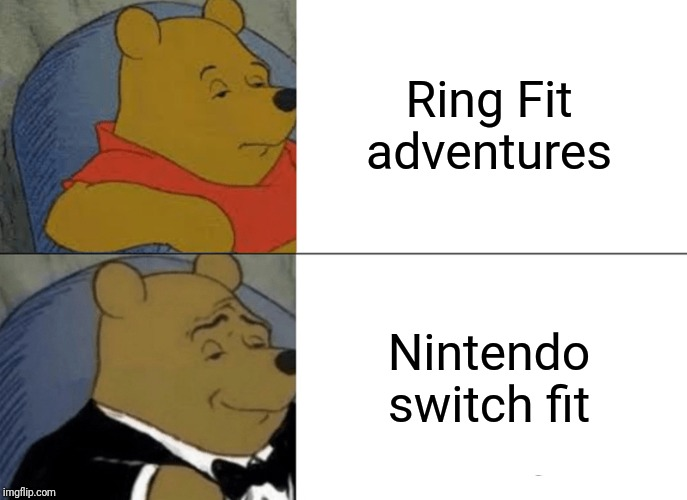 I bet this new game is gonna have alot of art | Ring Fit adventures Nintendo switch fit | image tagged in memes,tuxedo winnie the pooh,ring fit,nintendo | made w/ Imgflip meme maker