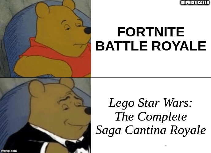 Sophisticated |  SOPHISTICATED | image tagged in fortnite,lego star wars | made w/ Imgflip meme maker