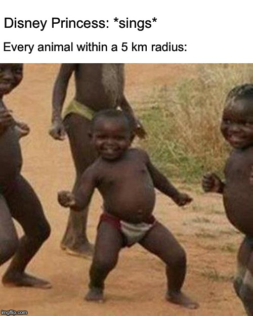 I swear almost every Disney movie is like this | Disney Princess: *sings* Every animal within a 5 km radius: | image tagged in memes,third world success kid,funny,disney,disney princesses,animals | made w/ Imgflip meme maker