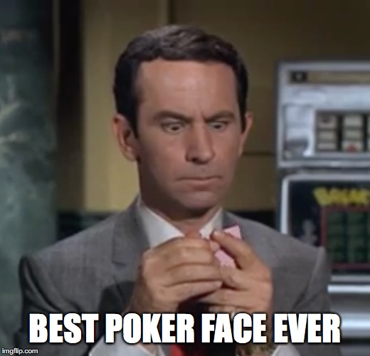 Poker Face |  BEST POKER FACE EVER | image tagged in funny,maxwell smart,get smart,poker face | made w/ Imgflip meme maker