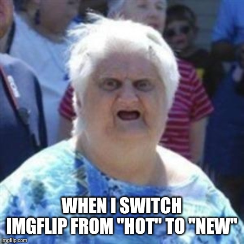"What Are You People On? | WHEN I SWITCH IMGFLIP FROM ""HOT"" TO ""NEW"" 
