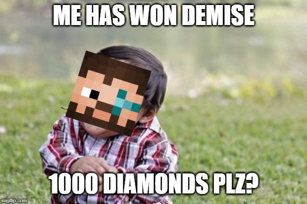 Evil Toddler |  ME HAS WON DEMISE; 1000 DIAMONDS PLZ? | image tagged in memes,evil toddler | made w/ Imgflip meme maker