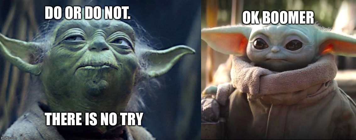 Yoda ok boomer |  OK BOOMER; DO OR DO NOT. THERE IS NO TRY | image tagged in yoda,baby yoda,ok boomer,memes,funny memes | made w/ Imgflip meme maker