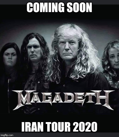 COMING SOON IRAN TOUR 2020 | image tagged in iran,donald trump,maga,politics,political meme | made w/ Imgflip meme maker