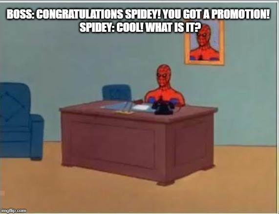 Spiderman Computer Desk | BOSS: CONGRATULATIONS SPIDEY! YOU GOT A PROMOTION!   SPIDEY: COOL! WHAT IS IT? | image tagged in memes,spiderman computer desk,spiderman | made w/ Imgflip meme maker