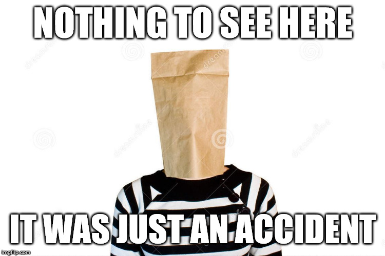 no accident |  NOTHING TO SEE HERE; IT WAS JUST AN ACCIDENT | image tagged in accident | made w/ Imgflip meme maker