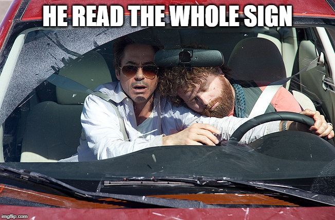 asleep at the wheel | HE READ THE WHOLE SIGN | image tagged in asleep at the wheel | made w/ Imgflip meme maker