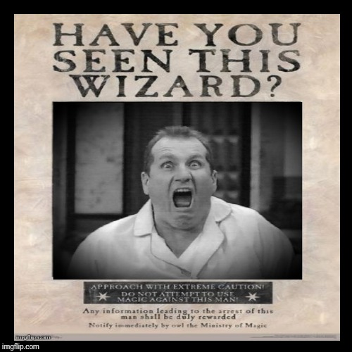 The Wizard Al Bundy | image tagged in funny,demotivationals,wanted poster,harry potter meme | made w/ Imgflip demotivational maker