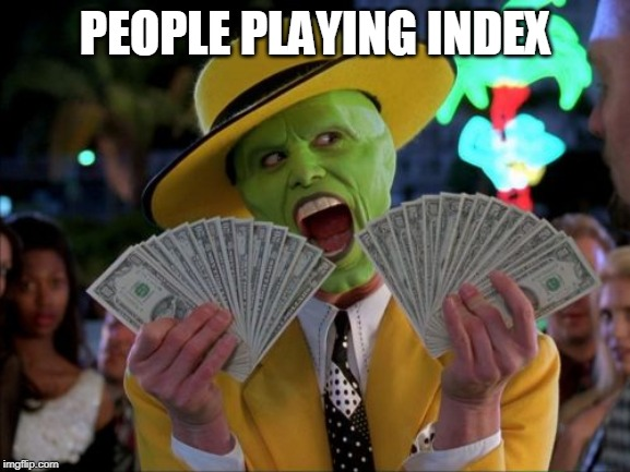 Money Money Meme | PEOPLE PLAYING INDEX | image tagged in memes,money money | made w/ Imgflip meme maker