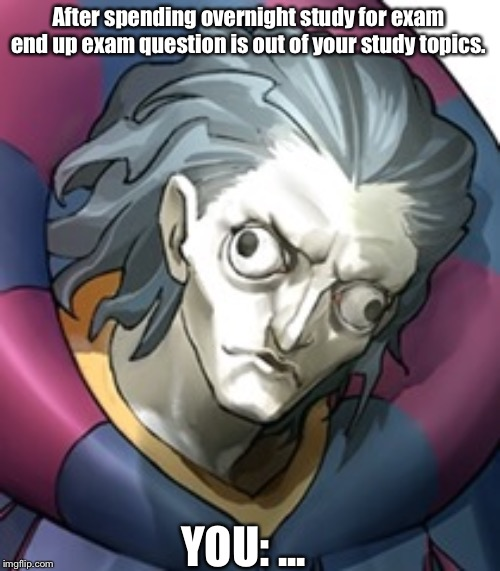 Exam paper outsmarted you |  After spending overnight study for exam end up exam question is out of your study topics. YOU: ... | image tagged in derpy giles,fate,fate/grand order | made w/ Imgflip meme maker