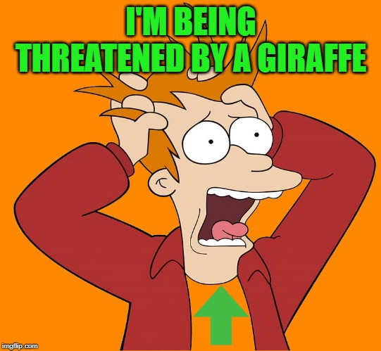 kewlew-fry | I'M BEING THREATENED BY A GIRAFFE | image tagged in kewlew-fry | made w/ Imgflip meme maker