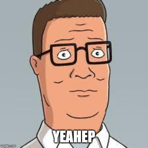 Hank Hill | YEAHEP | image tagged in hank hill | made w/ Imgflip meme maker