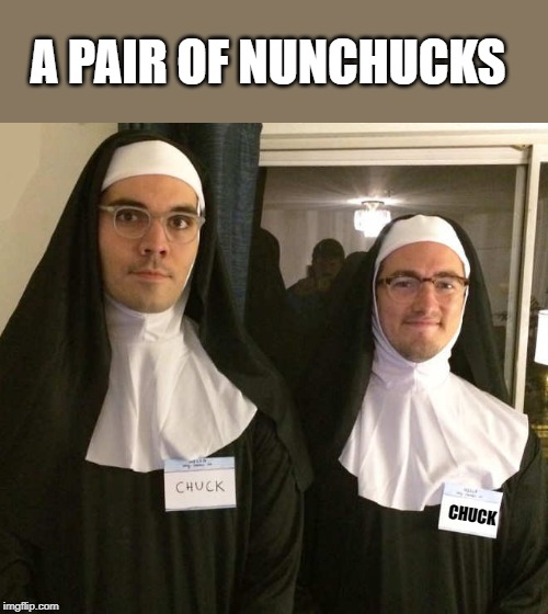 nunchucks | A PAIR OF NUNCHUCKS CHUCK | image tagged in nonchucks,joke | made w/ Imgflip meme maker