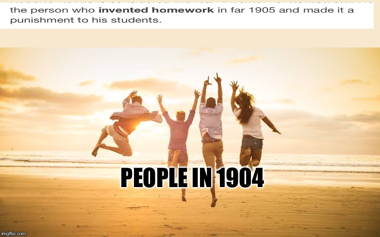 PEOPLE IN 1904 | image tagged in funny,memes,original meme,sad,true story | made w/ Imgflip meme maker