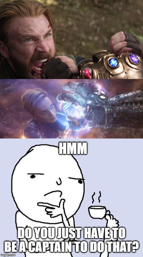 Captain = Thanos |  HMM; DO YOU JUST HAVE TO BE A CAPTAIN TO DO THAT? | image tagged in thinking meme,thanos,captain america,captain marvel,hmmm | made w/ Imgflip meme maker