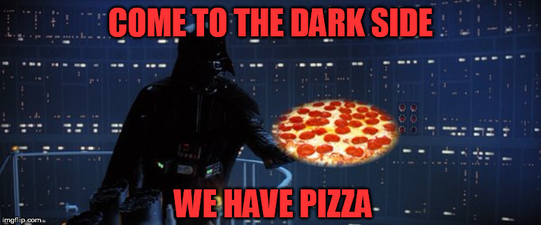 darth vader pizza | COME TO THE DARK SIDE WE HAVE PIZZA | image tagged in darth vader pizza | made w/ Imgflip meme maker