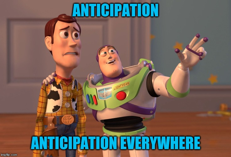 X, X Everywhere Meme | ANTICIPATION ANTICIPATION EVERYWHERE | image tagged in memes,x x everywhere | made w/ Imgflip meme maker