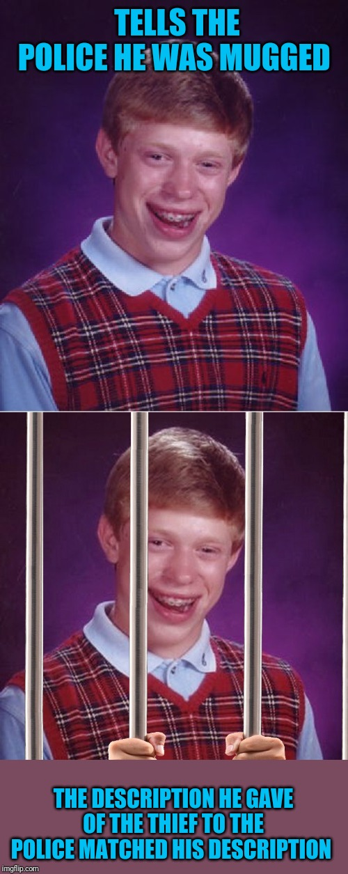 He had braces, blonde hair and was last seen wearing a plaid sweater. ;) |  TELLS THE POLICE HE WAS MUGGED; THE DESCRIPTION HE GAVE OF THE THIEF TO THE POLICE MATCHED HIS DESCRIPTION | image tagged in memes,bad luck brian,bad luck brian prison,44colt,jail,sweater | made w/ Imgflip meme maker