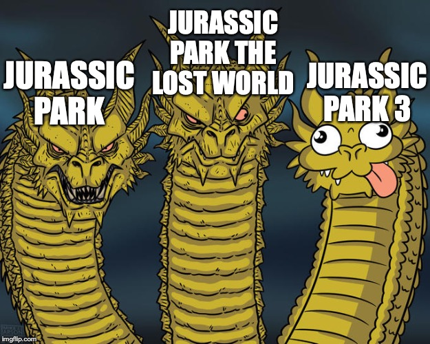 Jurassic Park movies | JURASSIC PARK JURASSIC PARK THE LOST WORLD JURASSIC PARK 3 | image tagged in three-headed dragon,jurassic world,jurassic park | made w/ Imgflip meme maker