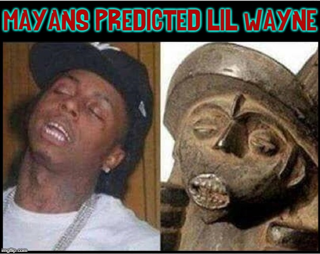 Besides the End of the World | MAYANS PREDICTED LIL WAYNE | image tagged in vince vance,mayan calendar,lil wayne,sleeping,statue,rappers | made w/ Imgflip meme maker