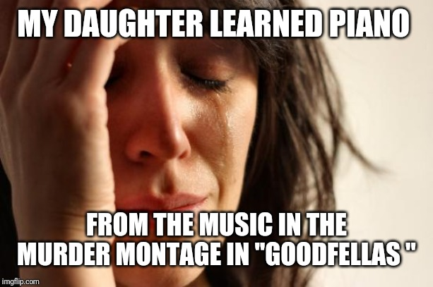 "Now she's a band director and composer | MY DAUGHTER LEARNED PIANO FROM THE MUSIC IN THE MURDER MONTAGE IN ""GOODFELLAS "" 