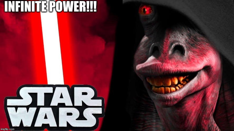 Darth Jar Jar | INFINITE POWER!!! | image tagged in infinite power,darth jar jar,star wars | made w/ Imgflip meme maker