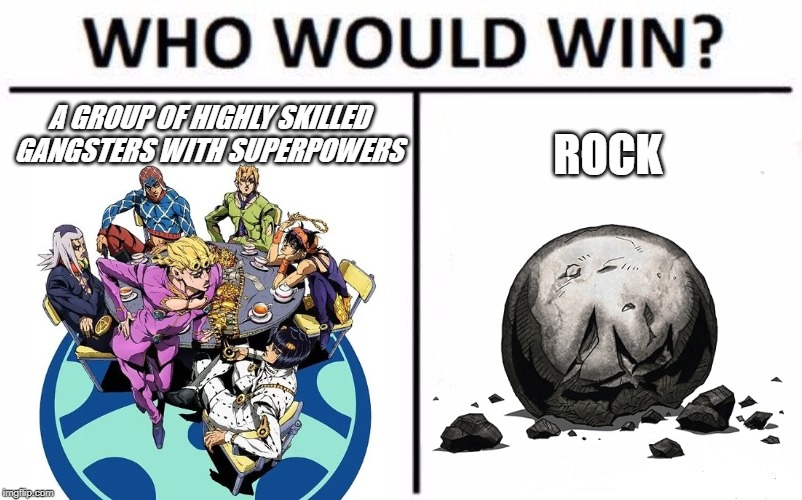 Who Would Win? Meme |  A GROUP OF HIGHLY SKILLED GANGSTERS WITH SUPERPOWERS; ROCK | image tagged in memes,who would win | made w/ Imgflip meme maker