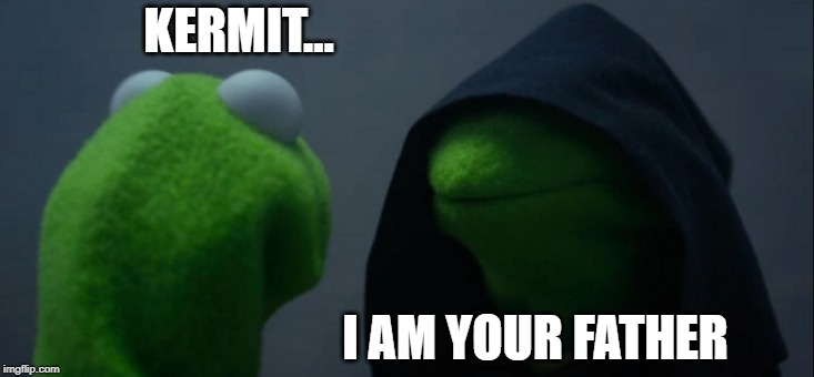 Evil Kermit Meme | KERMIT... I AM YOUR FATHER | image tagged in memes,evil kermit | made w/ Imgflip meme maker