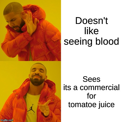 Drake Hotline Bling Meme | Doesn't like seeing blood Sees its a commercial for tomato juice | image tagged in memes,drake hotline bling | made w/ Imgflip meme maker