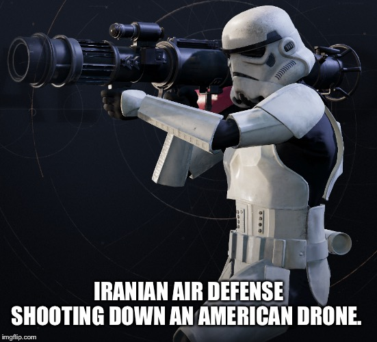 Iranian Air Defense. |  IRANIAN AIR DEFENSE SHOOTING DOWN AN AMERICAN DRONE. | image tagged in iran stormtrooper | made w/ Imgflip meme maker