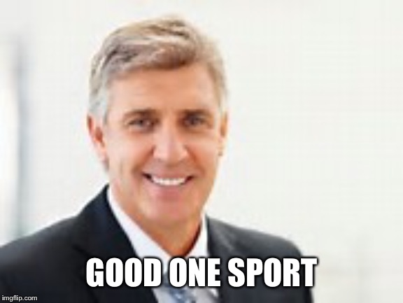 White Man | GOOD ONE SPORT | image tagged in white man | made w/ Imgflip meme maker