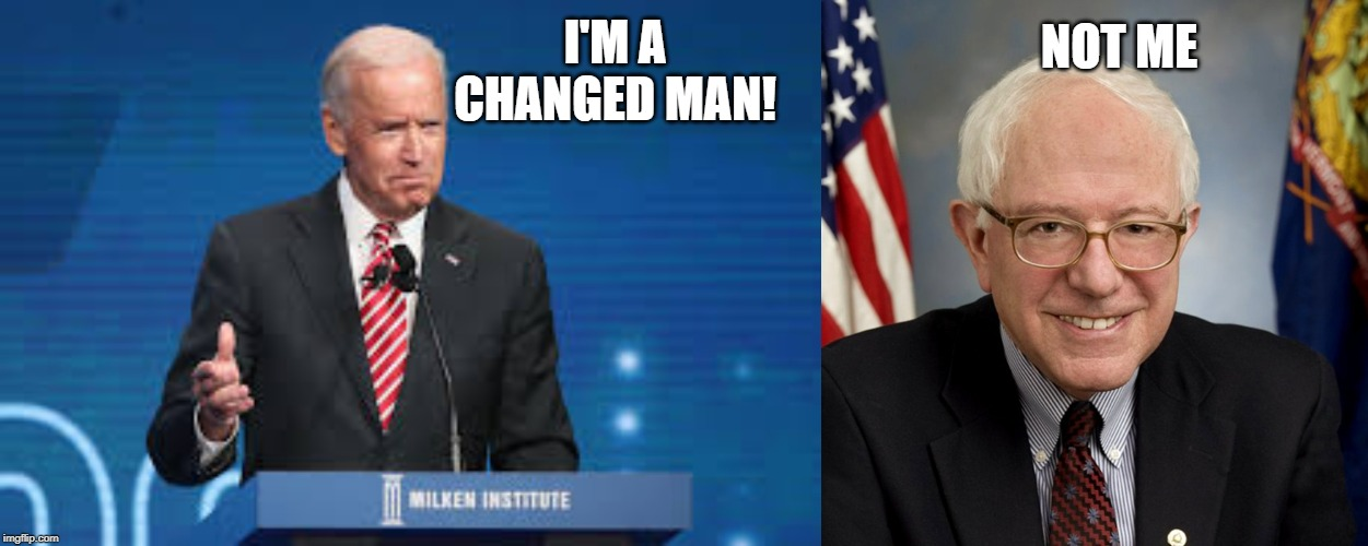 Sanders | I'M A CHANGED MAN! NOT ME | image tagged in biden | made w/ Imgflip meme maker