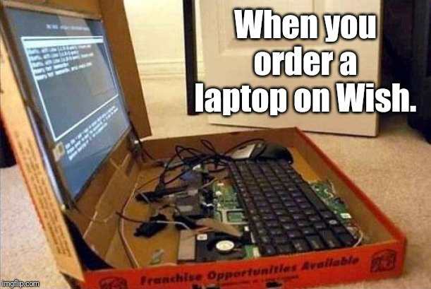 Wish Laptop | When you order a laptop on Wish. | image tagged in pizza box laptop,memes | made w/ Imgflip meme maker