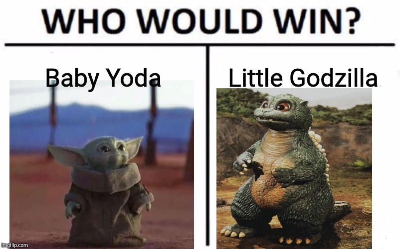 Who Would Win? | Baby Yoda Little Godzilla | image tagged in memes,who would win | made w/ Imgflip meme maker
